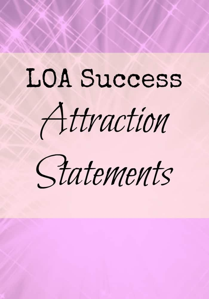 LOA SUCCESS: Attraction statements for law of atraction success