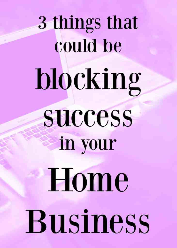 Are any of these things blocking success in your home business?