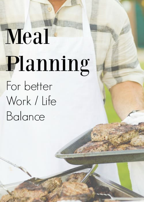Good meal planning can really help you towards a better work/life balance.