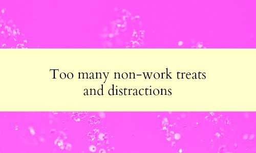 Too many non-work treats and distractions could be blocking you from success in your home business.