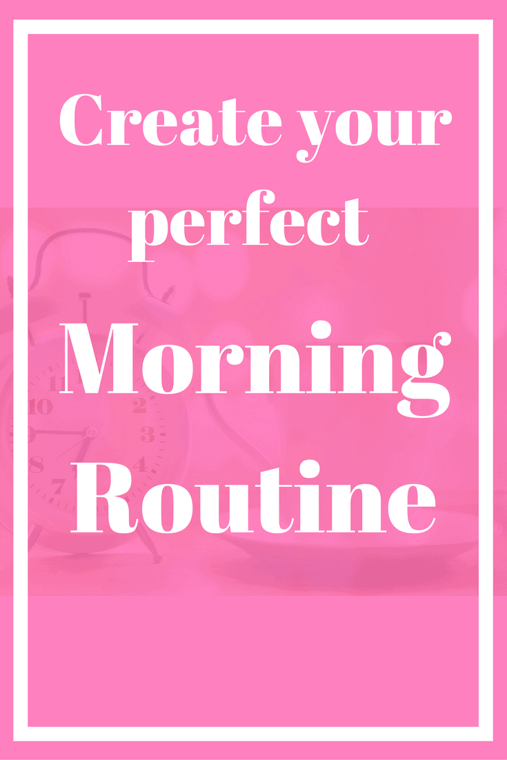 Create your perfect morning routine.  Your morning routine really does set the stage for your whole day.