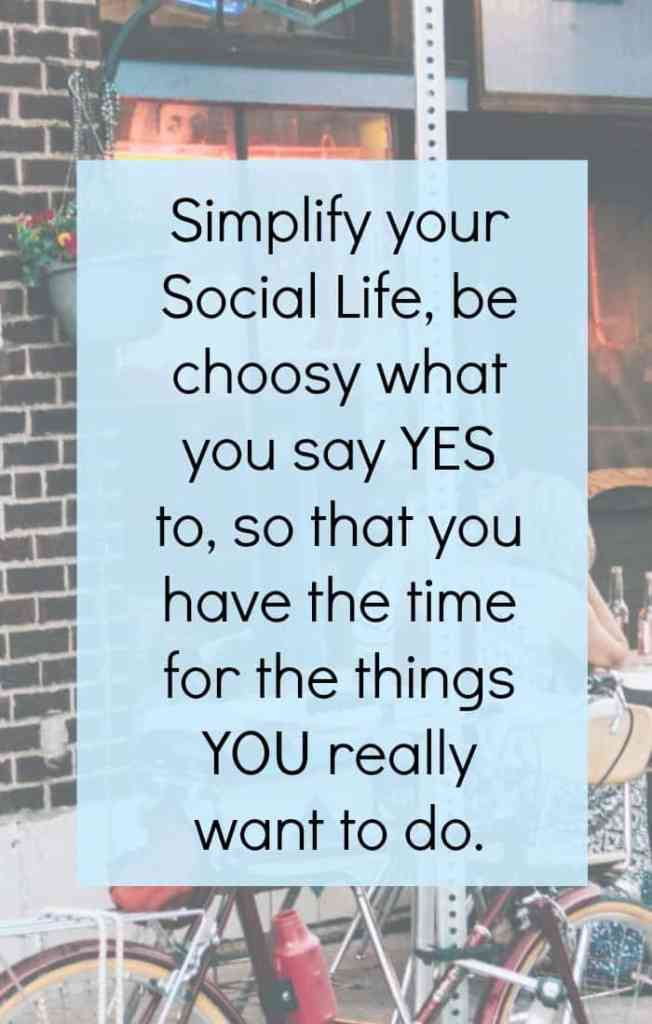 Simplify your social life and make sure that you have time and money for the things you really want to do.