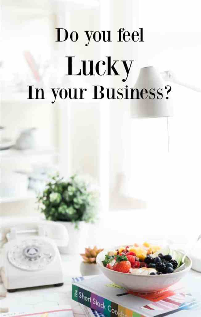 Do you feel lucky in your business and life? Tips to