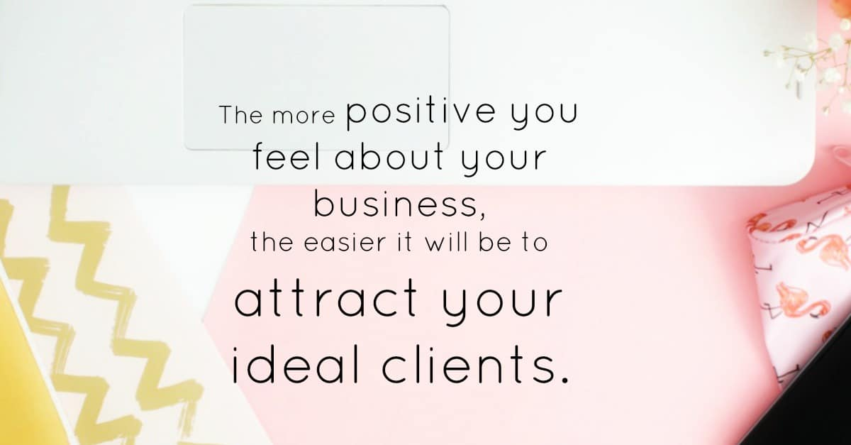 positive thinking business tips. The more positive you feel about your business, the easier it becomes to attract your ideal clients.