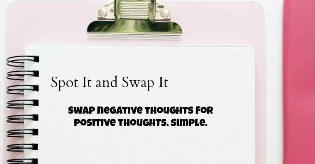Spot it and swap it - Positive thinking business tips.