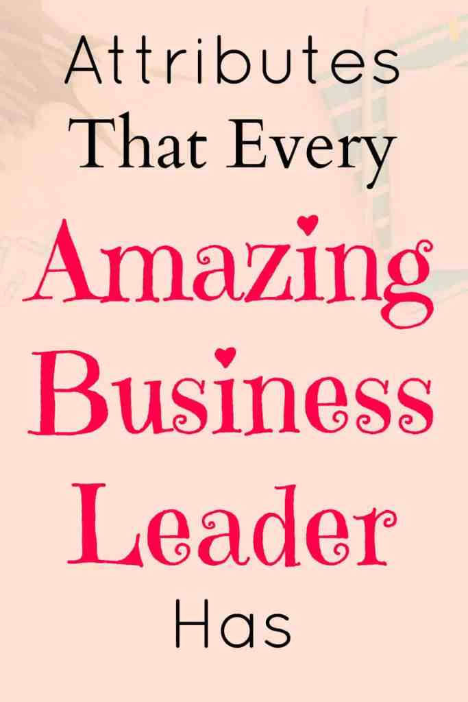 Attributes that every amazing business leader has.