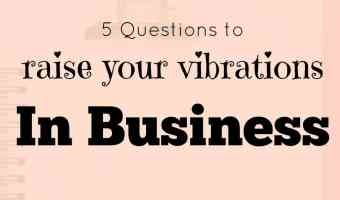 5 questions to help you raise your vibrations – LOA Business Success