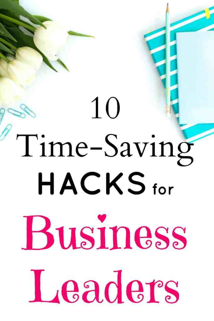 10 time-saving hacks for business leaders.