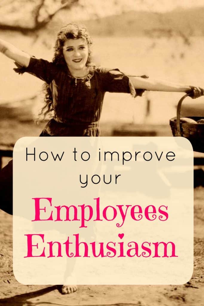 How to improve your employees enthusiasm.