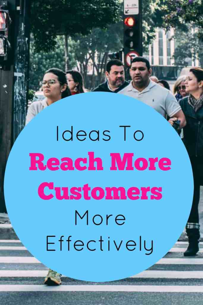 Ideas To Reach More Customers More Effectively