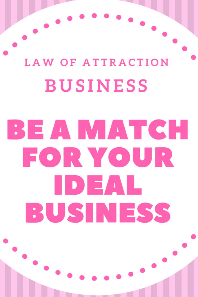 Law of attraction business tip.  Learn how to be a match for your ideal business.  Click through for 10 tips to become more of a match for the business you want to attract.