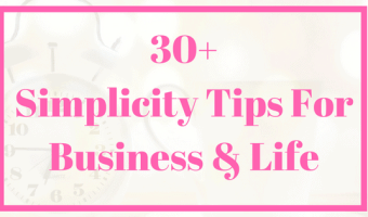 30+ Tips to create simplicity in your life and business