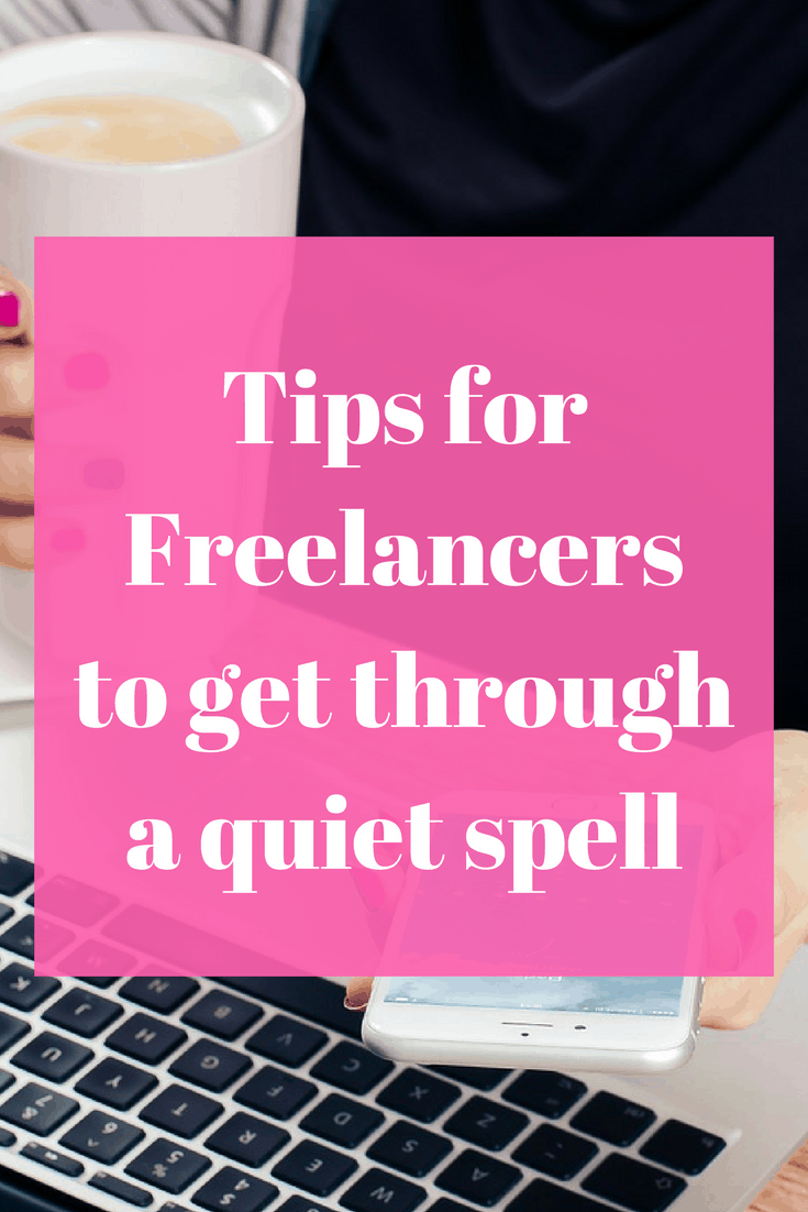Check out these tips to help you as a freelancer get through a quiet time.