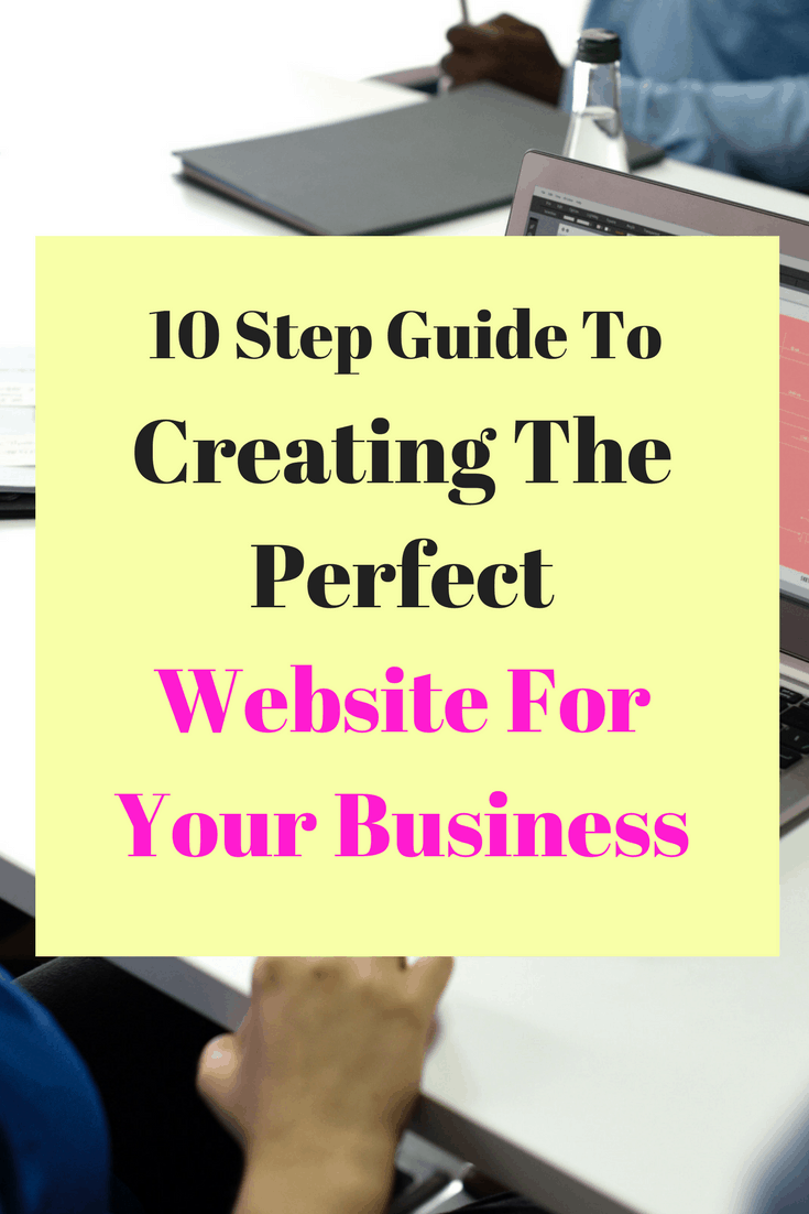 Your 10-Step Guide To Creating The Perfect Website For Your Business