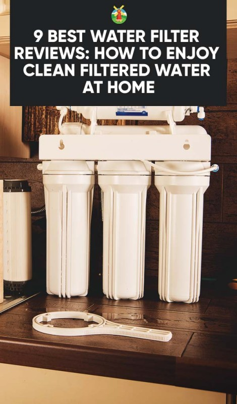 9 Best Water Filter Reviews How To Enjoy Clean Filtered