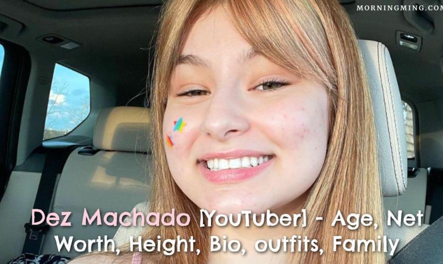 Dez Machado [YouTuber] – Age, Net Worth, Height, Bio, outfits, Family