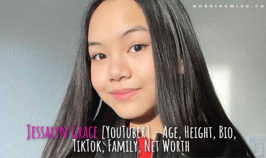 Jessalyn Grace [YouTuber] – Age, Height, Bio, TikTok, Family, Net Worth