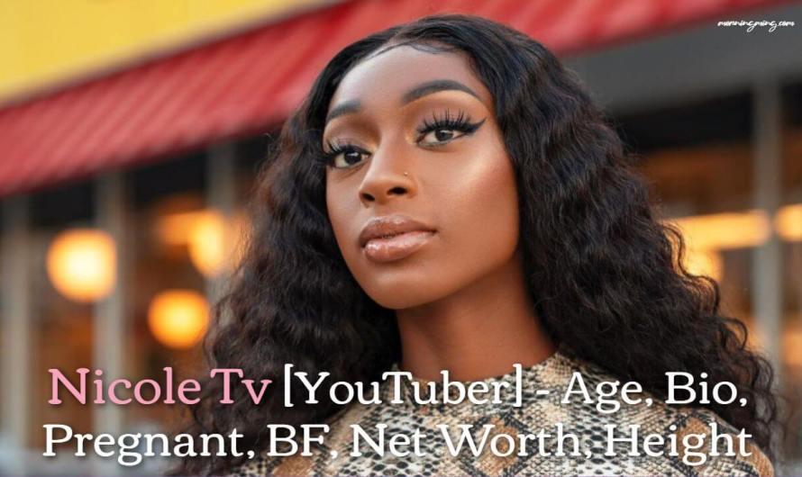 Nicole Tv [YouTuber] – Age, Bio, Pregnant, BF, Net Worth, Height