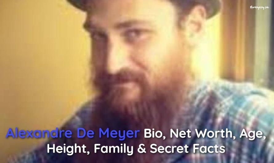 Alexandre De Meyer Bio, Net Worth,  Age, Height, Family & Secret Facts