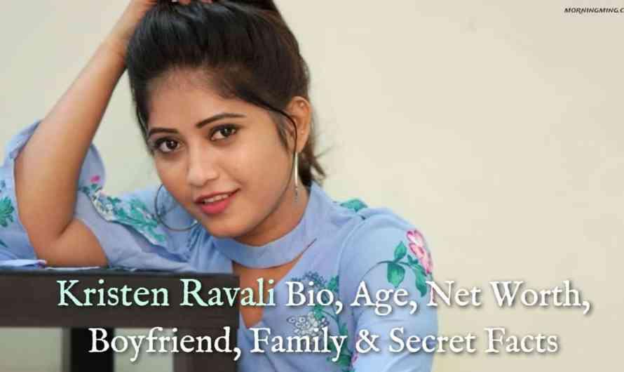 Kristen Ravali Bio, Age, Net Worth 2021, Boyfriend, Family & Secret Facts
