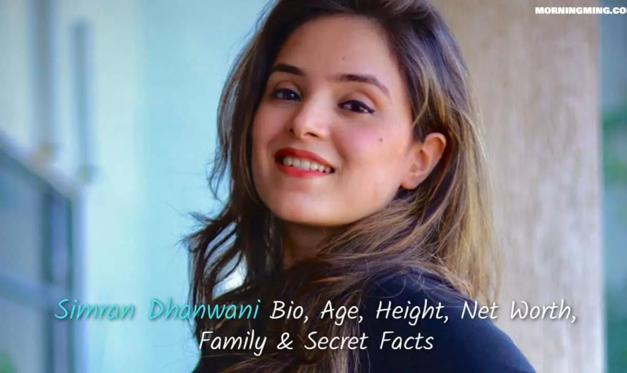 Simran Dhanwani Bio, Age, Height, Net Worth, Family & Secret Facts