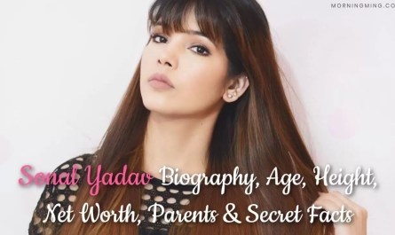 Sonal Yadav Biography, Age, Height, Net Worth, Parents & Secret Facts