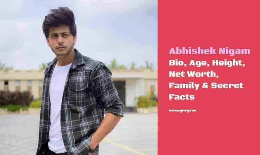 Abhishek Nigam Bio, Age, Height, Net Worth 2021, Family & Secret Facts