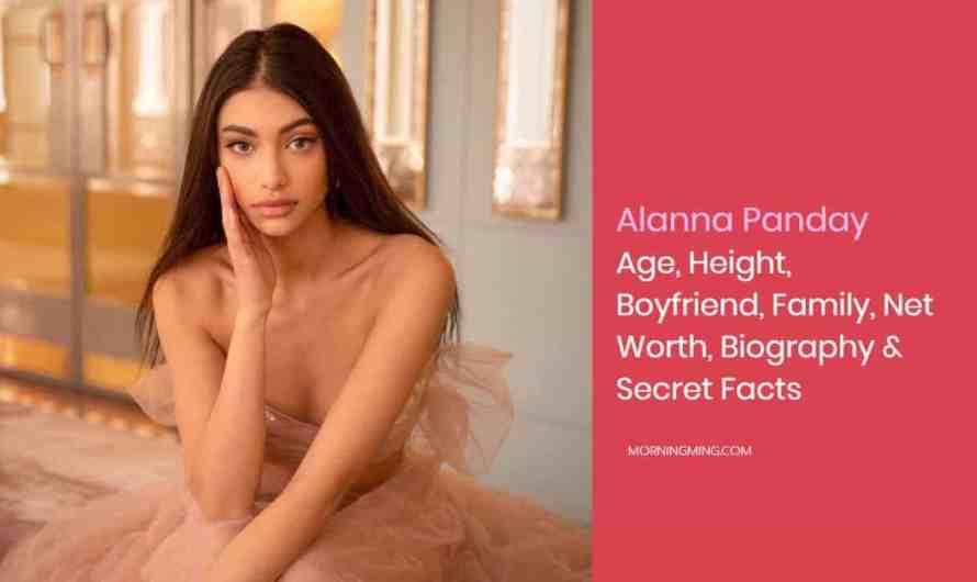 Alanna Panday Age, Height, Boyfriend, Family, Net Worth, Biography & Secret Facts