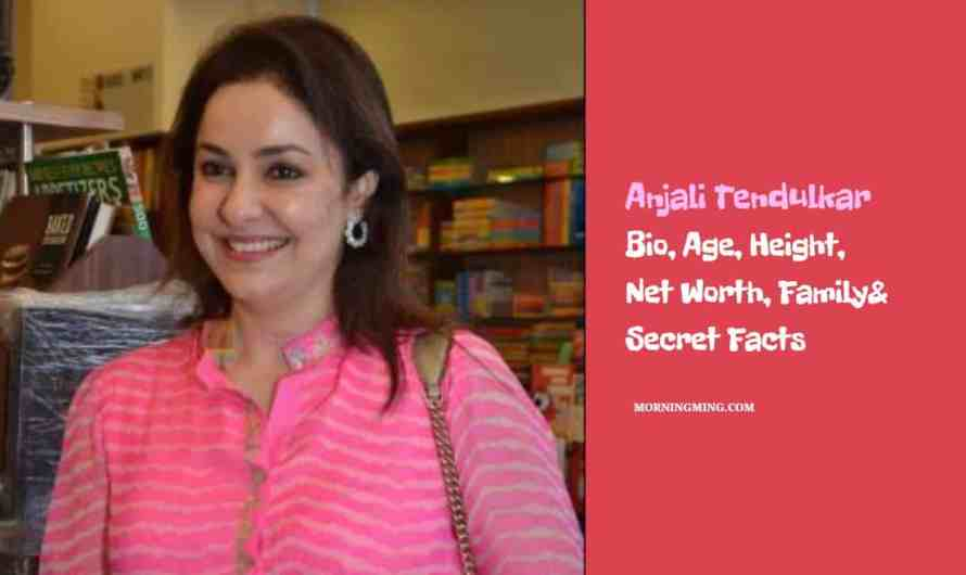 Anjali Tendulkar Bio, Age, Height, Net Worth 2021, Family& Secret Facts