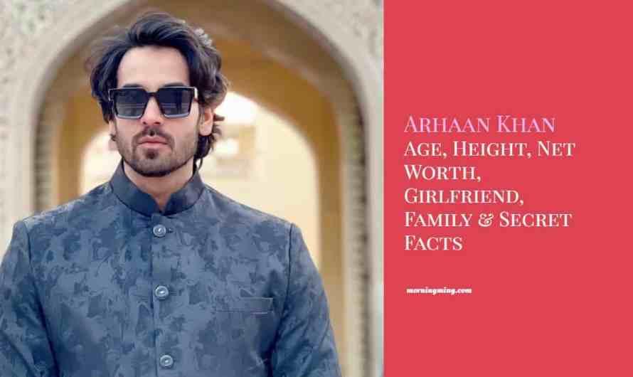 Arhaan Khan Age, Height, Net Worth, Girlfriend, Family & Secret Facts