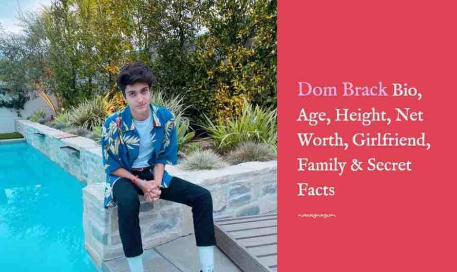 Dom Brack Bio, Age, Height, Net Worth 2021, Girlfriend, Family & Secret Facts
