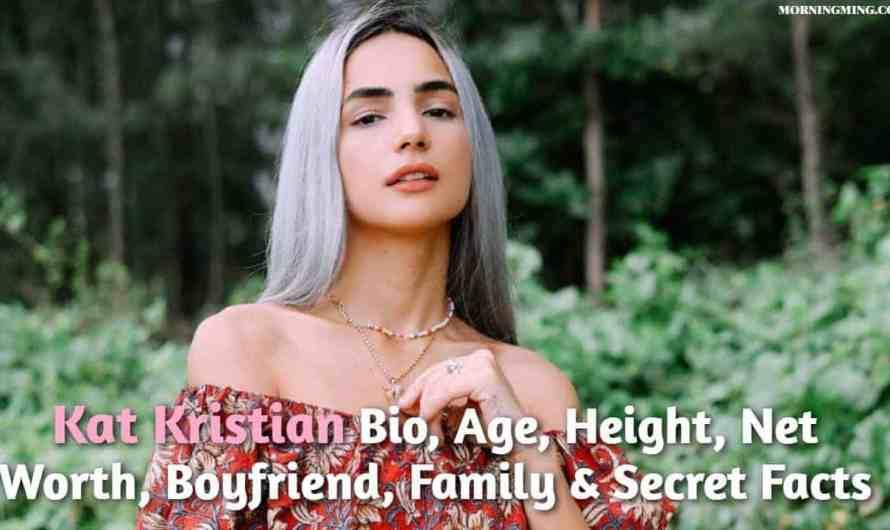 Kat Kristian Bio, Age, Height, Net Worth 2021, Boyfriend, Family & Secret Facts