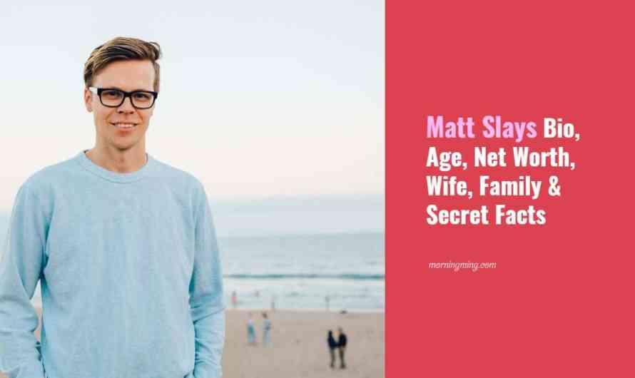 Matt Slays Bio, Age, Net Worth 2021, Wife, Family & Secret Facts