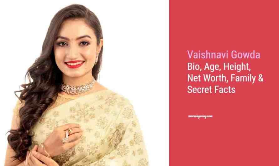 Vaishnavi Gowda Bio, Age, Height, Net Worth 2021, Family & Secret Facts
