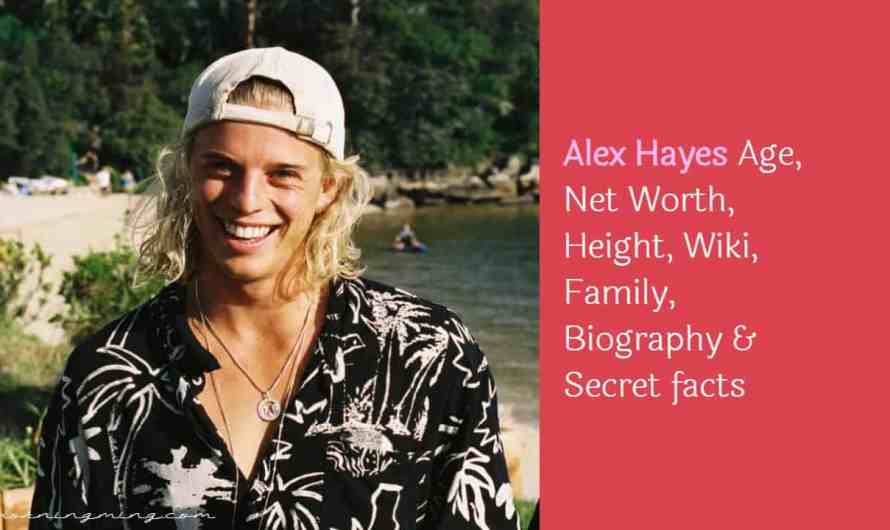 Alex Hayes Age, Net Worth, Height, Wiki, Family, Biography & Secret facts