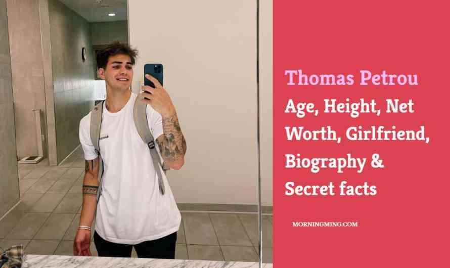 Thomas Petrou Age, Height, Net Worth, Girlfriend, Biography & Secret facts