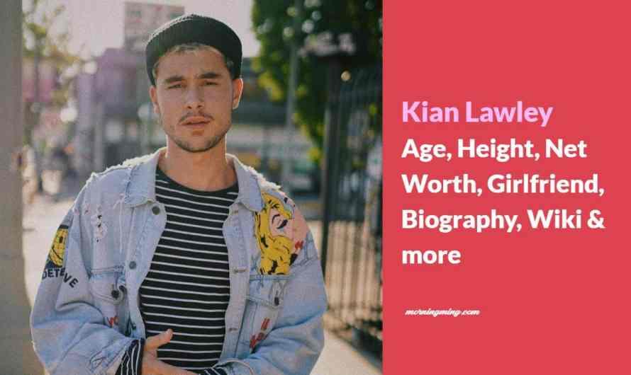 Kian Lawley Age, Height, Net Worth, Girlfriend, Biography, new movie & more