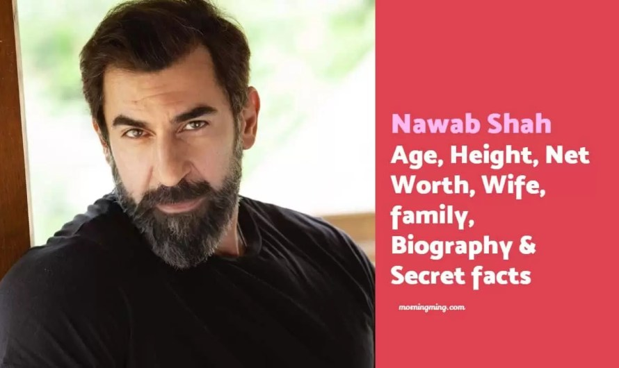 Nawab Shah Age, Height, Net Worth, Wife, Family, Biography & Secret facts