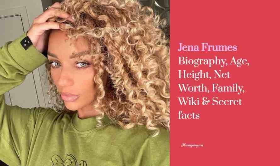 Jena Frumes Bio – Age, Height, Net Worth, Family, Wiki & Secret facts