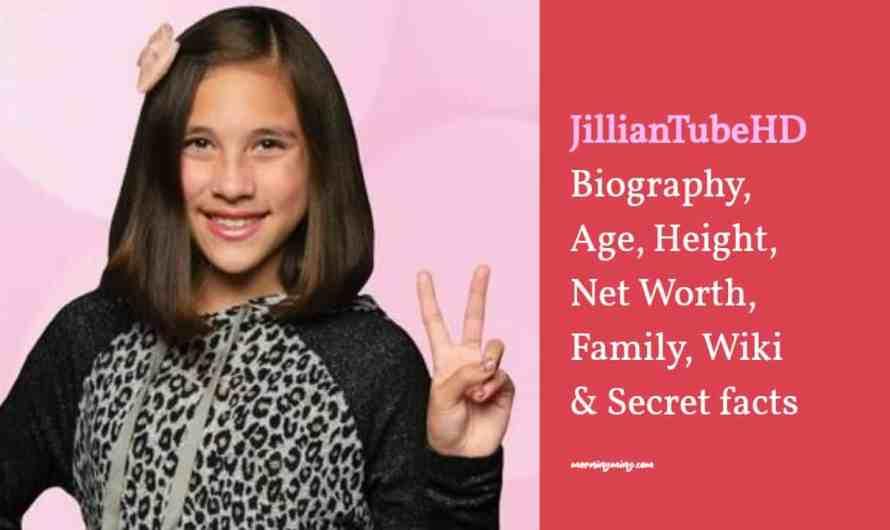 JillianTubeHD Bio: Age, Height, Net Worth, Family, Wiki & Secret facts