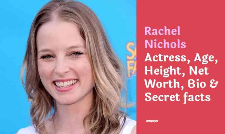 Rachel Nichols Actress, Age, Height, Net Worth, Bio & Secret facts