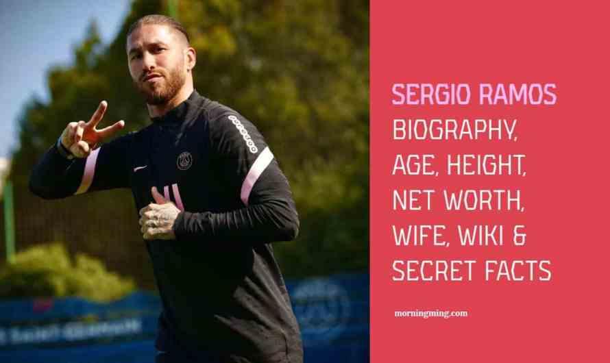 Sergio Ramos Bio: Age, Height, Net Worth, Wife, Wiki & Secret facts