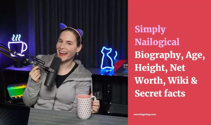 Simply Nailogical Bio: Age, Height, Net Worth, Wiki & Secret facts