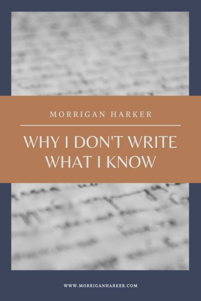 Why I don't write what I know