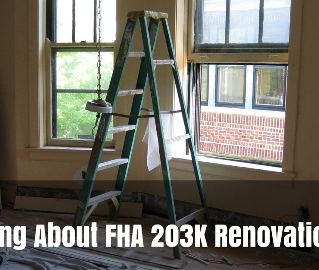 Everything About Fha 203k Renovation Loans 1 Jpg