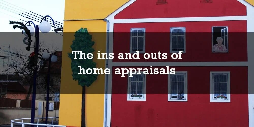 The ins and outs of home appraisals