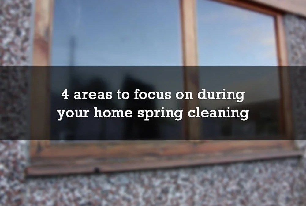4 areas to focus on during your home spring cleaning