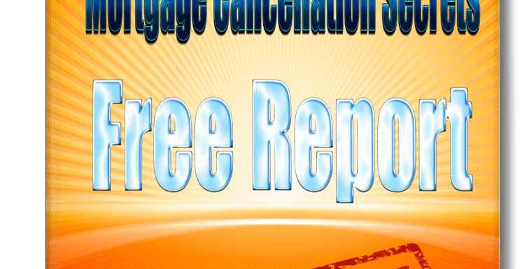 Mortgage Cancellation Secrets Free Report