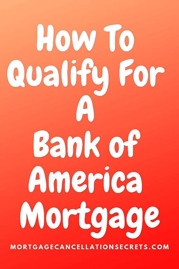 How To Qualify For A Bank Of America Mortgage
