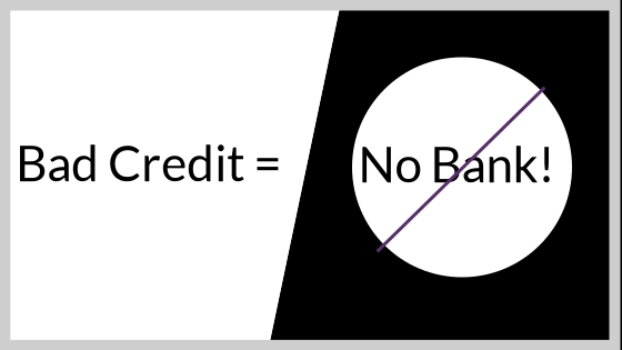Bad Credit Means No Bank!